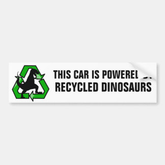 This car is powered by recycled dinosaurs bumper sticker