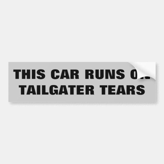 This Car Runs On Tailgater Tears Bumper Sticker