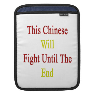 This Chinese Will Fight Until The End iPad Sleeves