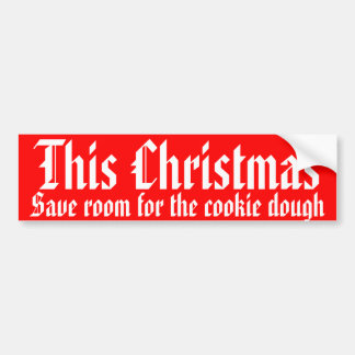 This Christmas, save room for the cookie dough Bumper Sticker