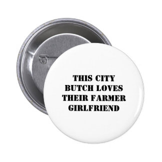 This city butch loves their farmer girlfriend 2 inch round button