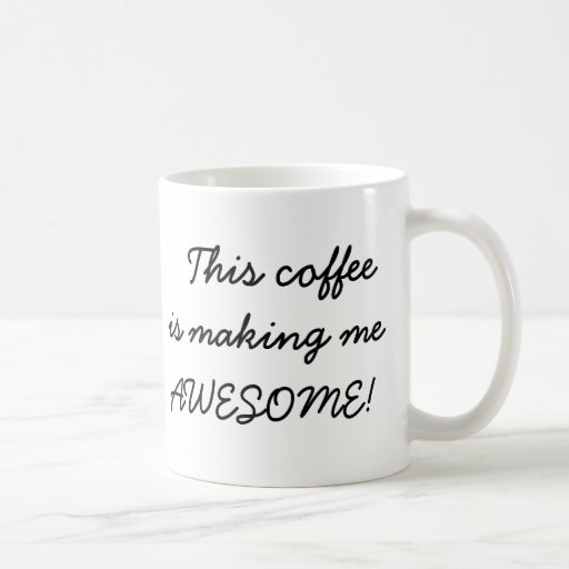 This coffee is making me awesome funny office joke mug