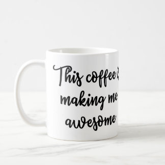 This coffee is making me awesome Mug