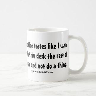 This coffee tastes like I want to sit at my desk Coffee Mug