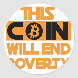 This Coin Will end  poverty Classic Round Sticker