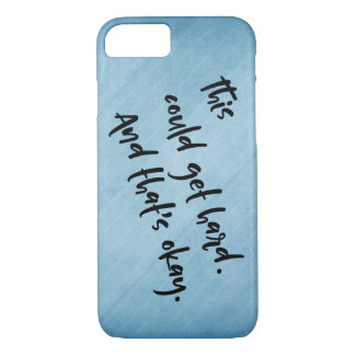 """This could get hard. And that's okay."" Blue iPhone 7 Case"