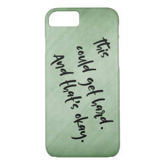 """This could get hard. And that's okay."" Green iPhone 7 Case"