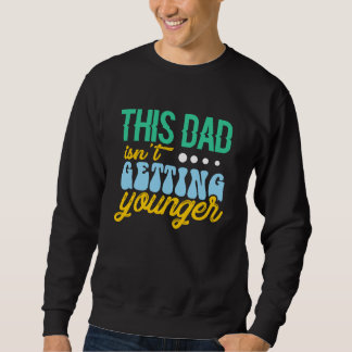 This Dad Isn't Getting Younger Sweatshirt