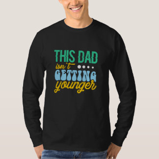 This Dad Isn't Getting Younger T-Shirt