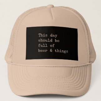 This day should be beer and things trucker hat