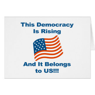 This Democracy is Rising and It Belongs To Us! Card