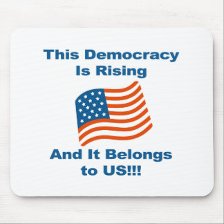 This Democracy is Rising and It Belongs To Us! Mouse Pad