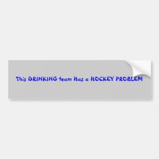 This DRINKING team Has a HOCKEY PROBLEM Bumper Sticker