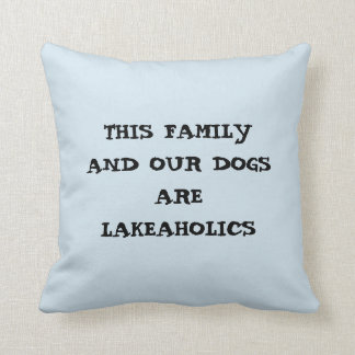THIS FAMILY/OUR DOGS ARE LAKEAHOLICS PILLOW