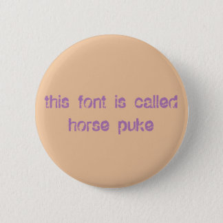 this font is called horse puke 2 inch round button