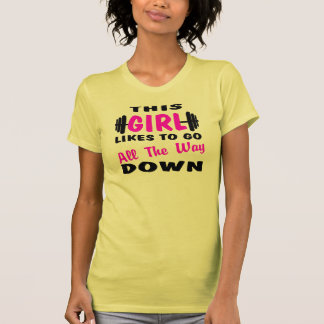 This Girl Likes To Go All The Way Down Tshirts
