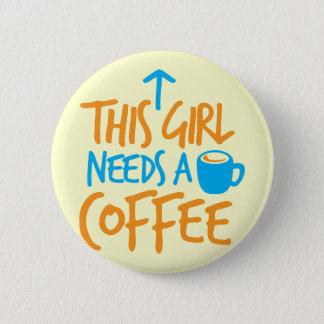 This Girl needs a Coffee! caffeine fuel design 2 Inch Round Button