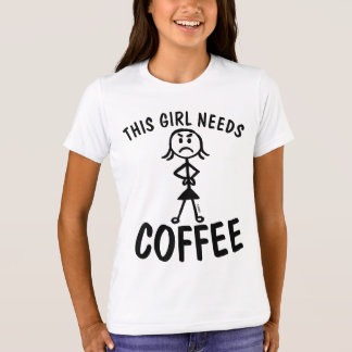 THIS GIRL NEEDS COFFEE funny T-shirts