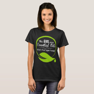 This Girl Uses Essential Oils Whats Your Superpowe T-Shirt