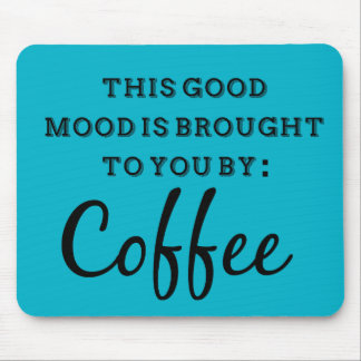 This Good Mood Is Brought To You By Coffee Mouse Pad