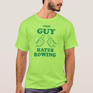 This Guy Hates Rowing T-Shirt