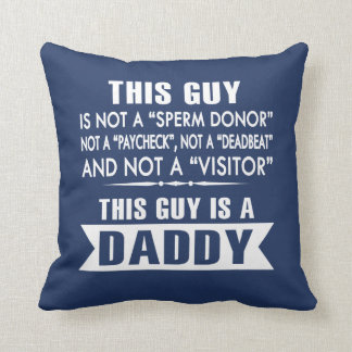THIS GUY IS A DADDY! THROW PILLOW