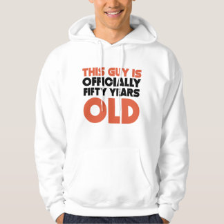This Guy Is Officially Fifty Years Old Hoodie