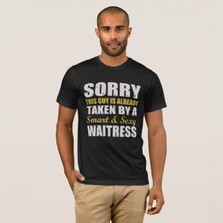 This Guy Is Taken By A Smart Sexy Waitress T-Shirt