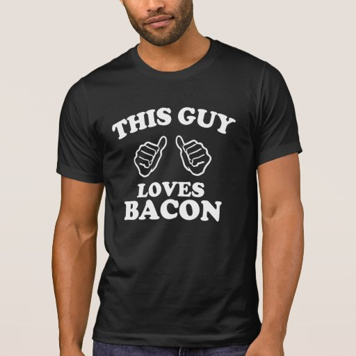 this guy loves bacon tees