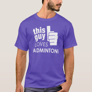 This Guy Loves Badminton! T-Shirt