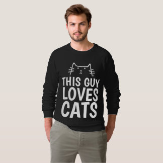 THIS GUY LOVES CATS, Cat t-shirts & sweatshirts
