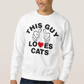 THIS GUY LOVES CATS SWEATSHIRT