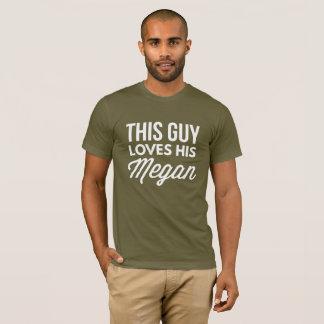 This guy loves his Megan T-Shirt