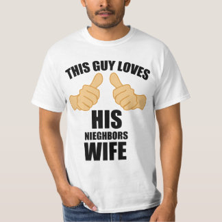 This guy loves his neighbors wife T-Shirt