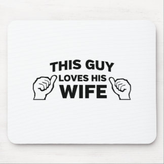 This Guy Loves His Wife Mouse Pad