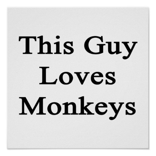 This Guy Loves Monkeys Posters