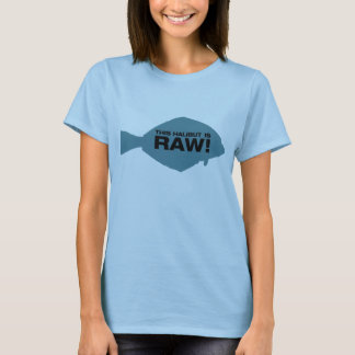 This Halibut is Raw! T-Shirt