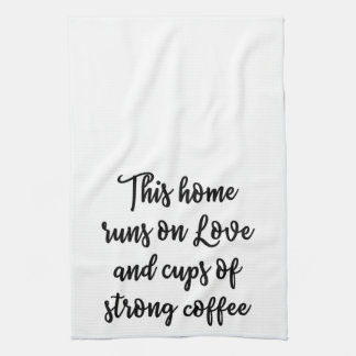 This home runs on love and cups of strong coffee kitchen towels