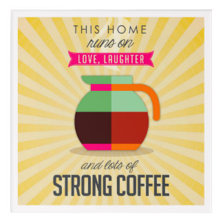 This Home Runs on Love Laughter and Lots of Coffee Acrylic Wall Art