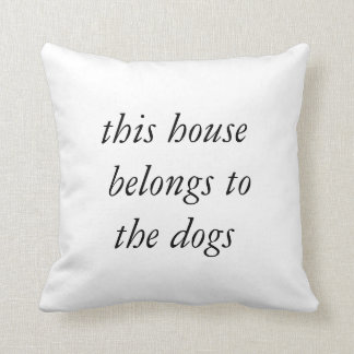 """""""This house belongs to the dogs"""" cushion"""