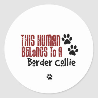 This Human Belongs to a Border Collie Round Sticker
