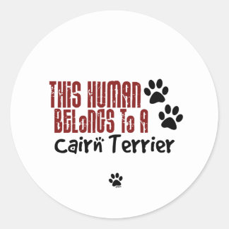 This Human Belongs to a Cairn Terrier Round Sticker