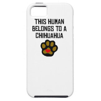 This Human Belongs To A Chihuahua iPhone 5/5S Covers