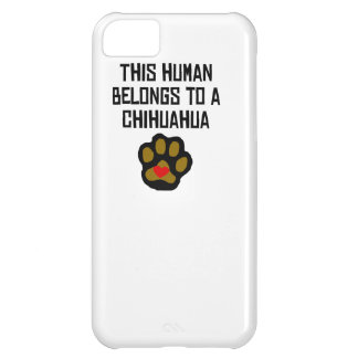 This Human Belongs To A Chihuahua Cover For iPhone 5C