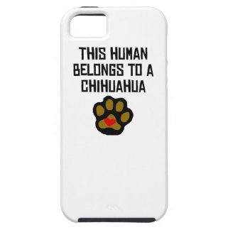 This Human Belongs To A Chihuahua iPhone 5 Covers