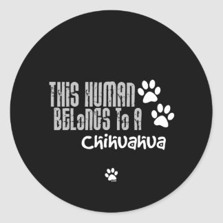 This Human Belongs to a Chihuahua Round Sticker