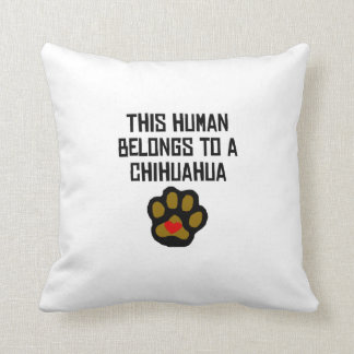 This Human Belongs To A Chihuahua Throw Pillow