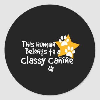 This Human Belongs to a Classy Canine Round Sticker