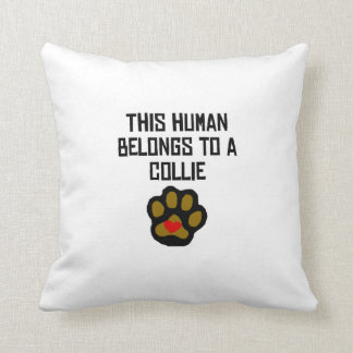 This Human Belongs To A Collie Throw Pillows