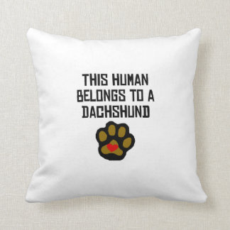 This Human Belongs To A Dachshund Throw Pillow